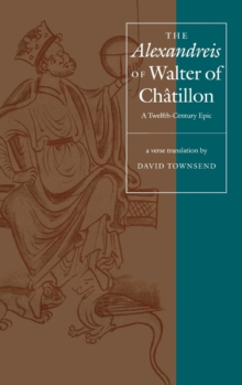 "The ""Alexandreis"" of Walter of Chatilon : A Twelfth-Century Epic, Hardback Book"