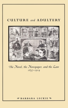 Culture and Adultery : The Novel, the Newspaper, and the Law, 1857-1914, Hardback Book