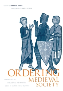 Ordering Medieval Society : Perspectives on Intellectual and Practical Modes of Shaping Social Relations, Hardback Book