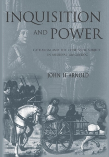 Inquisition and Power : Catharism and the Confessing Subject in Medieval Languedoc, Hardback Book