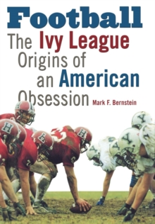 Football : The Ivy League Origins of an American Obsession, Hardback Book