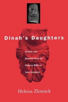 Dinah's Daughters : Gender and Judaism from the Hebrew Bible to Late Antiquity, Hardback Book