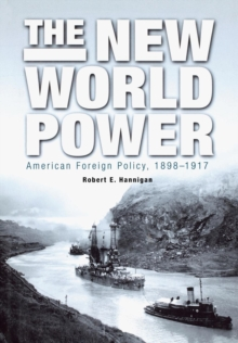 The New World Power : American Foreign Policy, 1898-1917, Hardback Book
