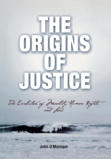 The Origins of Justice : The Evolution of Morality, Human Rights, and Law, Hardback Book