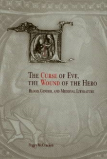 The Curse of Eve, the Wound of the Hero : Blood, Gender, and Medieval Literature, Hardback Book