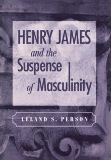 Henry James and the Suspense of Masculinity, Hardback Book