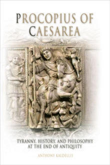 Procopius of Caesarea : Tyranny, History, and Philosophy at the End of Antiquity, Hardback Book