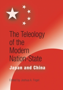 The Teleology of the Modern Nation-State : Japan and China, Hardback Book