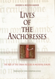 Lives of the Anchoresses : The Rise of the Urban Recluse in Medieval Europe, Hardback Book
