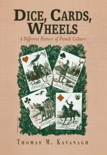 Dice, Cards, Wheels : A Different History of French Culture, Hardback Book
