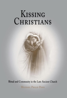 Kissing Christians : Ritual and Community in the Late Ancient Church, Hardback Book