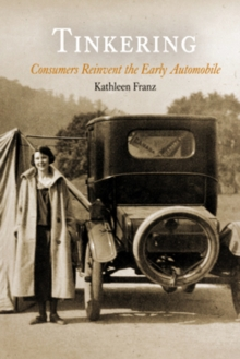 Tinkering : Consumers Reinvent the Early Automobile, Hardback Book