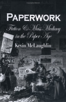 Paperwork : Fiction and Mass Mediacy in the Paper Age, Hardback Book