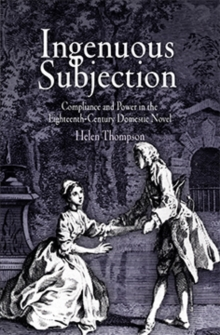 Ingenuous Subjection : Compliance and Power in the Eighteenth-Century Domestic Novel, Hardback Book