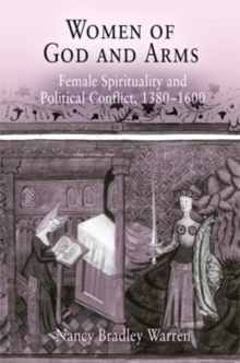 Women of God and Arms : Female Spirituality and Political Conflict, 1380-1600, Hardback Book