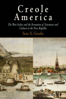 Creole America : The West Indies and the Formation of Literature and Culture in the New Republic, Hardback Book