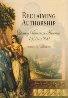 Reclaiming Authorship : Literary Women in America, 1850-1900, Hardback Book