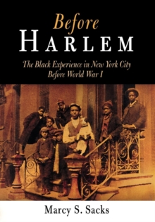 Before Harlem : The Black Experience in New York City Before World War I, Hardback Book