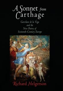 A Sonnet from Carthage : Garcilaso de la Vega and the New Poetry of Sixteenth-Century Europe, Hardback Book