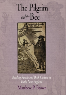 The Pilgrim and the Bee : Reading Rituals and Book Culture in Early New England, Hardback Book