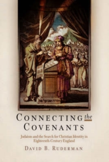 Connecting the Covenants : Judaism and the Search for Christian Identity in Eighteenth-Century England, Hardback Book