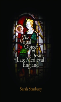 The Visual Object of Desire in Late Medieval England, Hardback Book