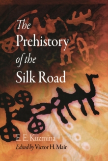 The Prehistory of the Silk Road, Hardback Book