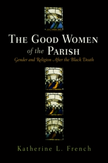The Good Women of the Parish : Gender and Religion After the Black Death, Hardback Book