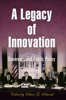A Legacy of Innovation : Governors and Public Policy, Hardback Book