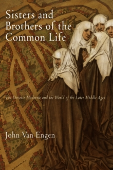 Sisters and Brothers of the Common Life : The Devotio Moderna and the World of the Later Middle Ages, Hardback Book