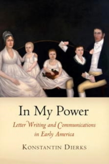In My Power : Letter Writing and Communications in Early America, Hardback Book