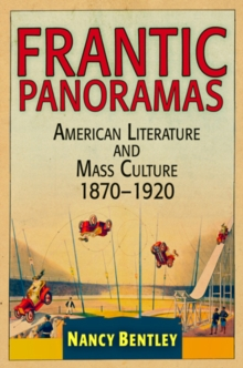 Frantic Panoramas : American Literature and Mass Culture, 1870-1920, Hardback Book