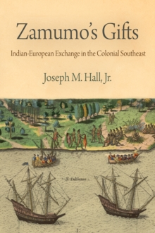 Zamumo's Gifts : Indian-European Exchange in the Colonial Southeast, Hardback Book