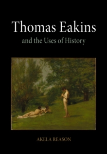 Thomas Eakins and the Uses of History, Hardback Book
