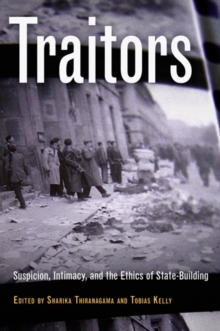 Traitors : Suspicion, Intimacy, and the Ethics of State-Building, Hardback Book