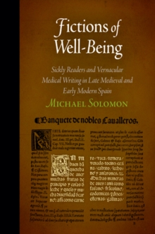 Fictions of Well-being : Sickly Readers and Vernacular Medical Writing in Late Medieval and Early Modern Spain, Hardback Book