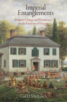 Imperial Entanglements : Iroquois Change and Persistence on the Frontiers of Empire, Hardback Book