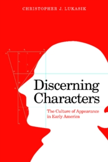 Discerning Characters : The Culture of Appearance in Early America, Hardback Book