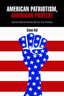 American Patriotism, American Protest : Social Movements Since the Sixties, Hardback Book