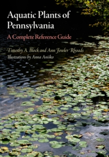 Aquatic Plants of Pennsylvania : A Complete Reference Guide, Hardback Book