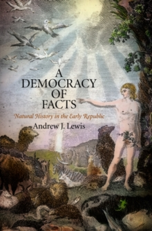 A Democracy of Facts : Natural History in the Early Republic, Hardback Book