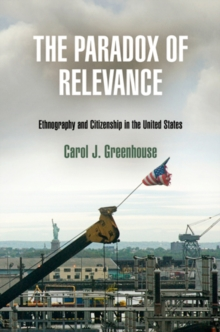 The Paradox of Relevance : Ethnography and Citizenship in the United States, Hardback Book
