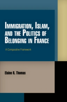 Immigration, Islam, and the Politics of Belonging in France : A Comparative Framework, Hardback Book