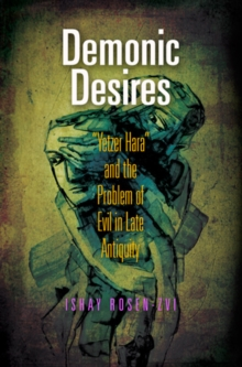 "Demonic Desires : ""Yetzer Hara"" and the Problem of Evil in Late Antiquity, Hardback Book"