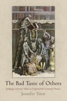 The Bad Taste of Others : Judging Literary Value in Eighteenth-Century France, Hardback Book