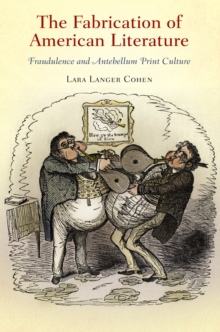 The Fabrication of American Literature : Fraudulence and Antebellum Print Culture, Hardback Book