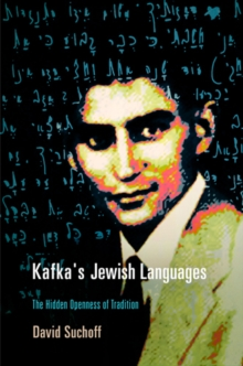 Kafka's Jewish Languages : The Hidden Openness of Tradition, Hardback Book