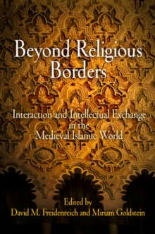 Beyond Religious Borders : Interaction and Intellectual Exchange in the Medieval Islamic World, Hardback Book