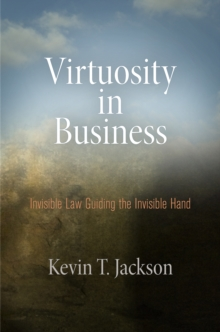 Virtuosity in Business : Invisible Law Guiding the Invisible Hand, Hardback Book