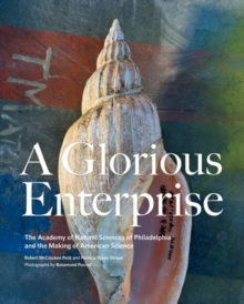 A Glorious Enterprise : The Academy of Natural Sciences of Philadelphia and the Making of American Science, Hardback Book
